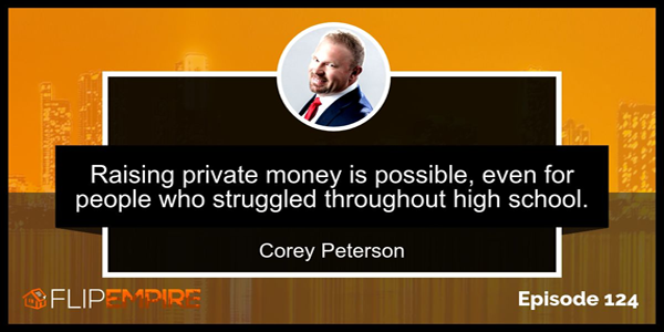 Corey Peterson on Raising Private Money (and Closing on the Biggest Deal of his Life)
